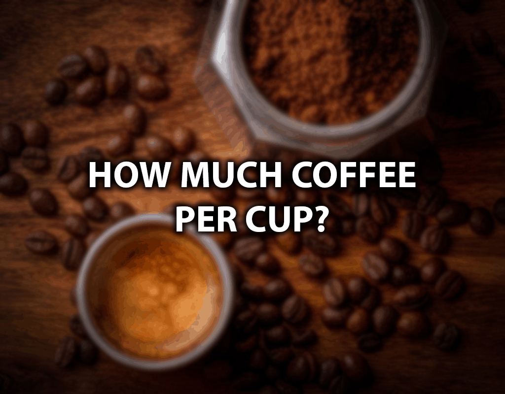 how much coffee per cup
