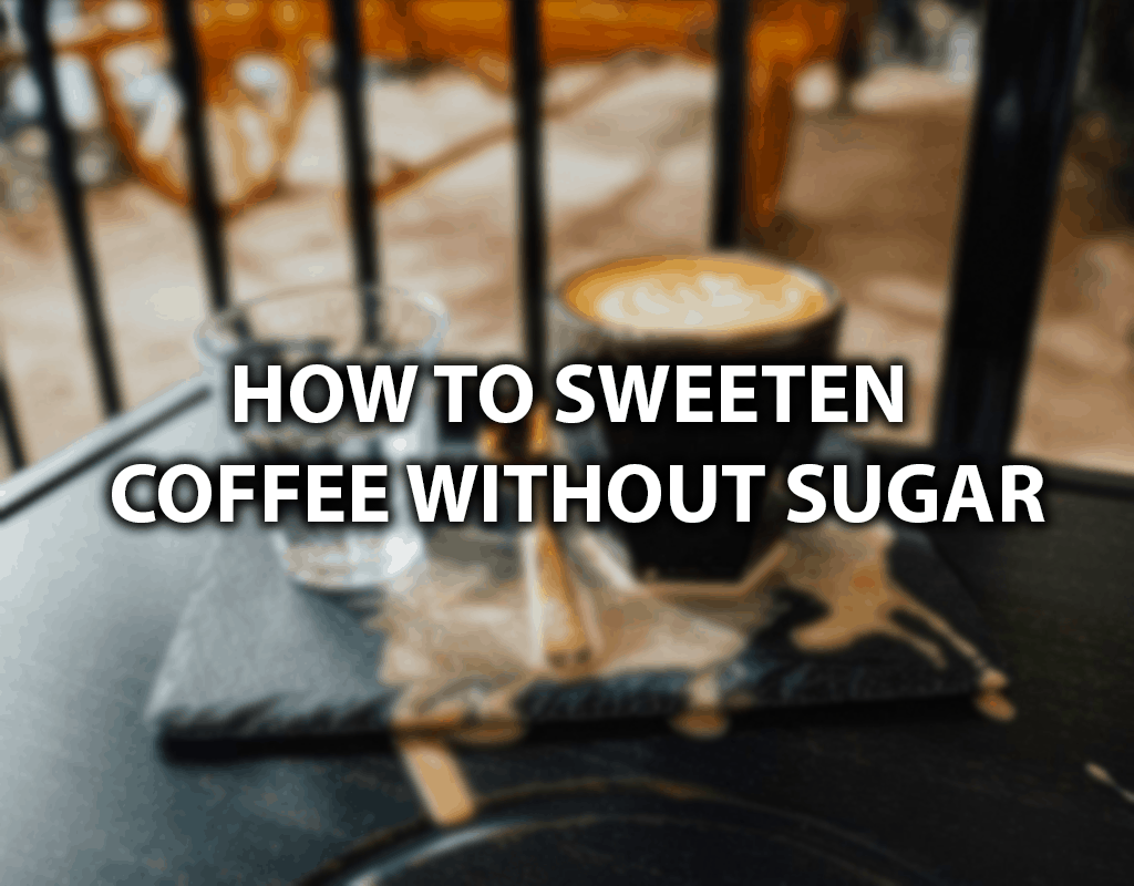how to sweeten coffee without sugar