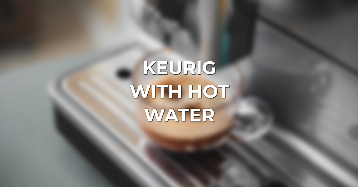 how to get hot water from keurig