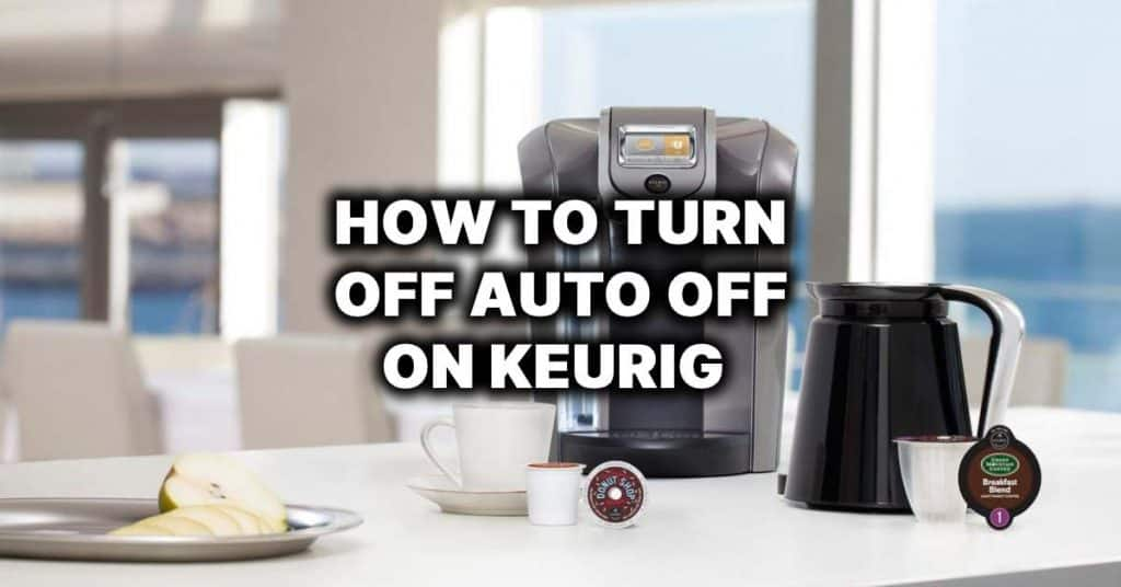 how to turn off auto off on keurig