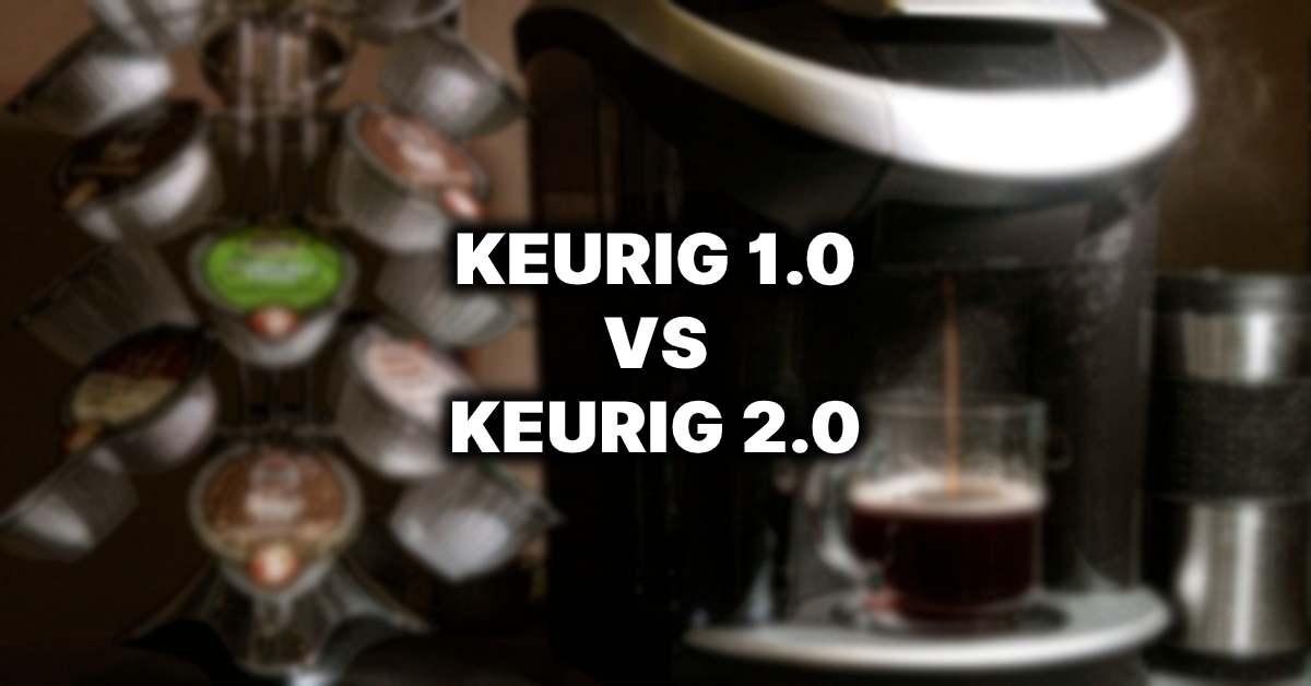 keurig 1.0 vs keurig 2.0