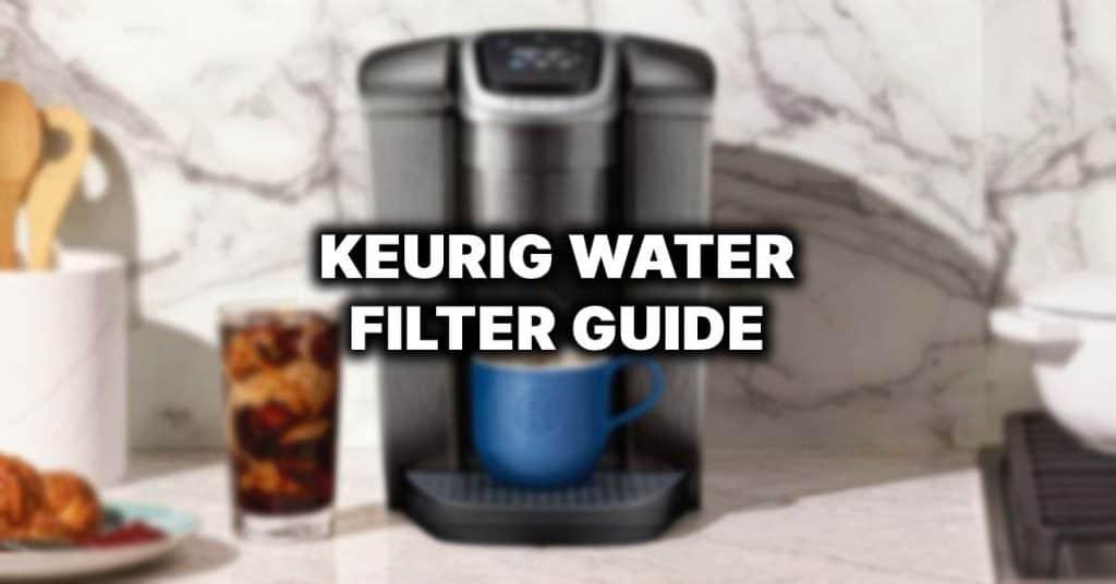 keurig water filter guide
