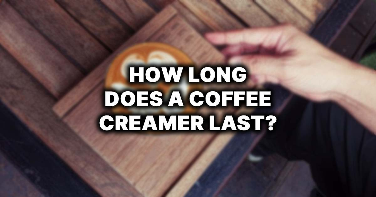 how long does a coffee creamer last