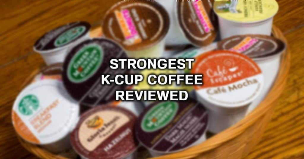 strong k cups coffee