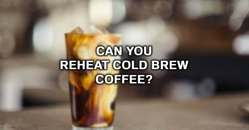 can cold brewed coffee be served hot