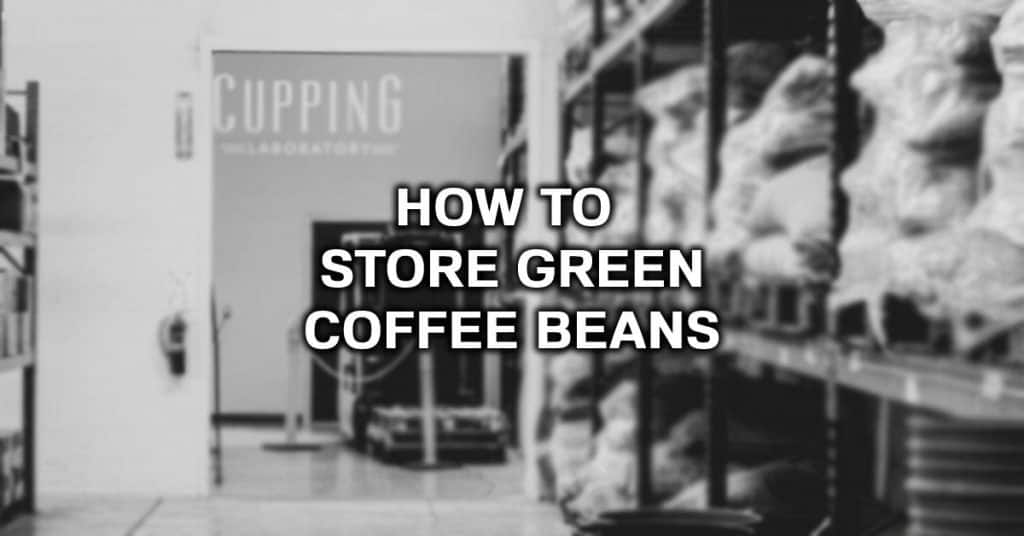 how long will green coffee beans last