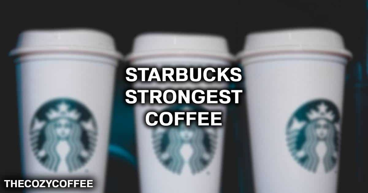 strongest coffee in starbucks