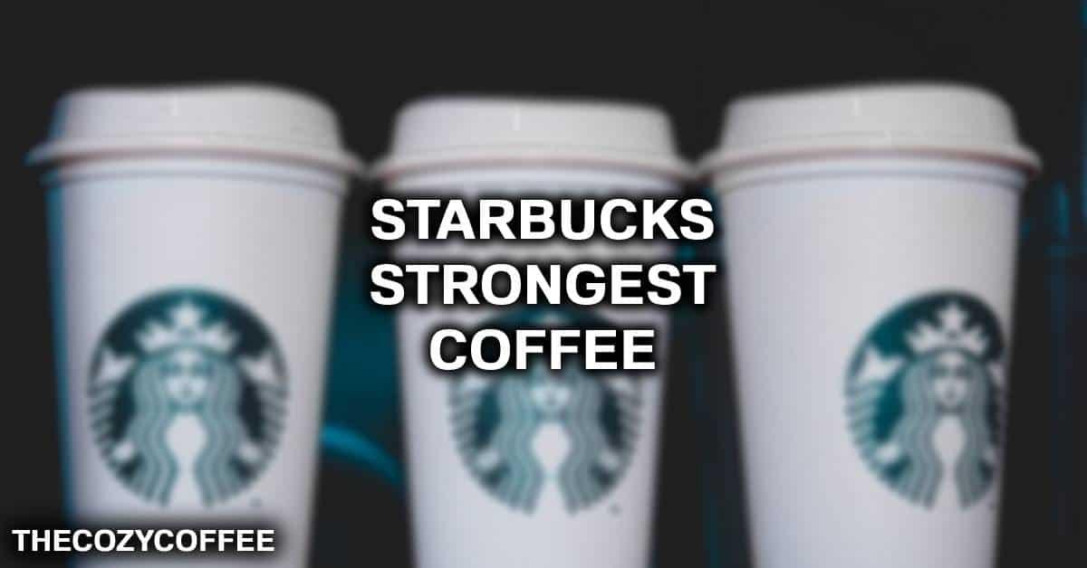 strongest coffee in starbucks