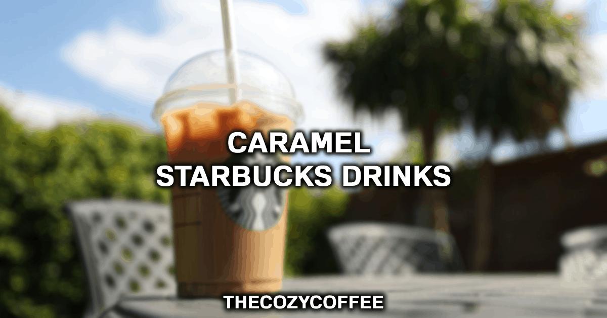 hot caramel drinks at starbucks