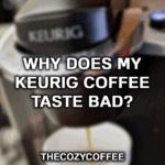 why does keurig coffee taste bad