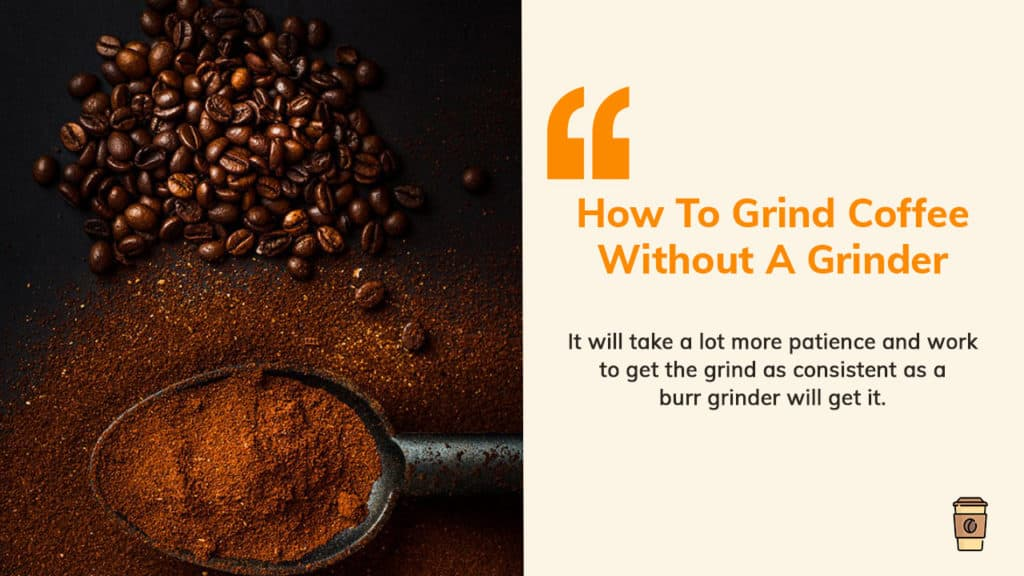 It will take a lot more patience and work to get the grind as consistent as a burr grinder will get it.